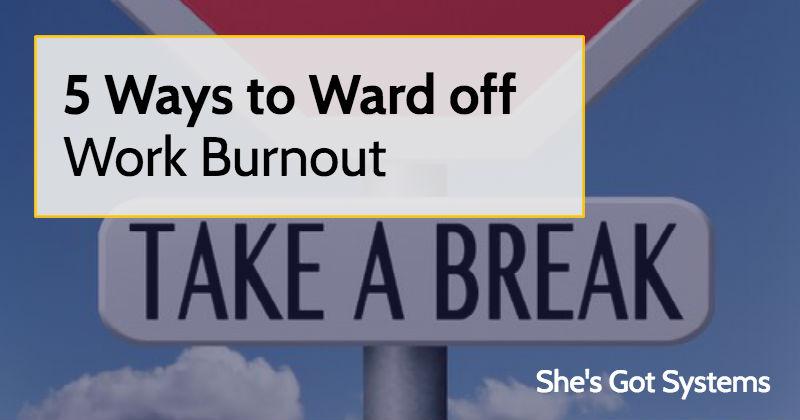 5 Ways to Ward off Work Burnout