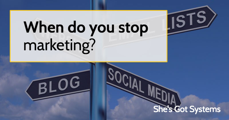 When do you stop marketing?