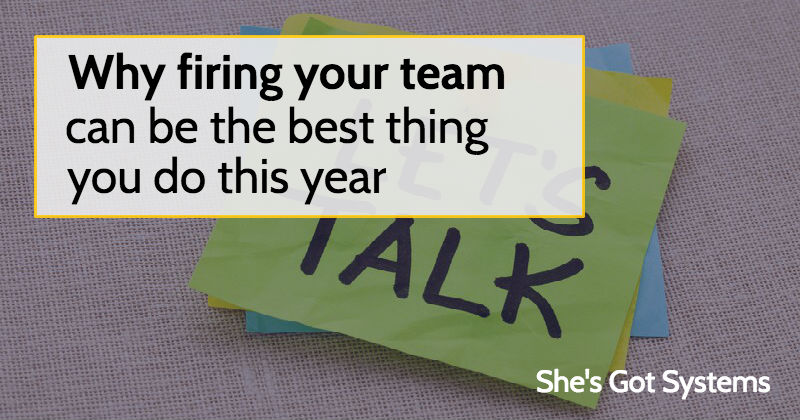 Why firing your team can be the best thing you do this year