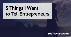 5 Things I Want to Tell Entrepreneurs