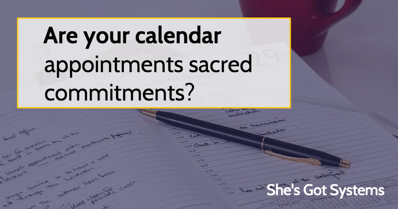 Are your calendar appointments sacred commitments?