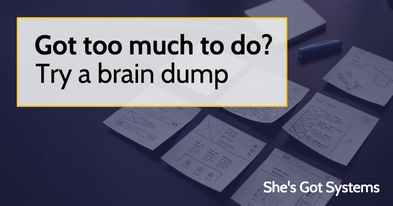 Got too much to do? Try a brain dump