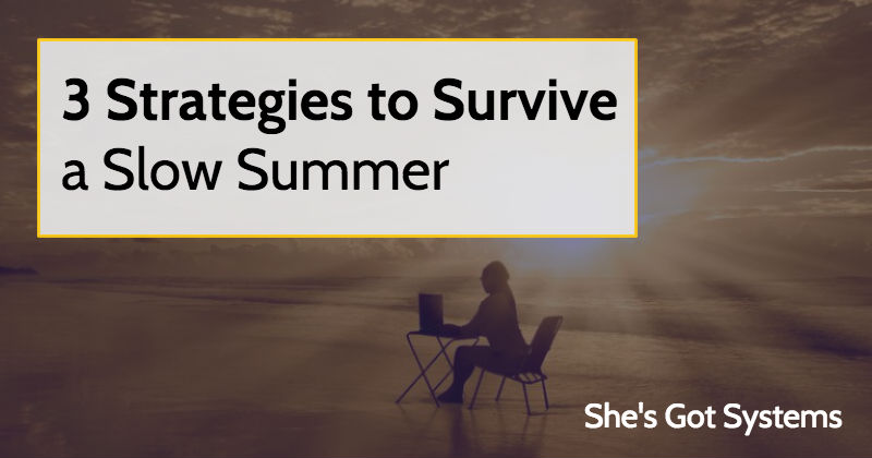 3 Strategies to Survive a Slow Summer
