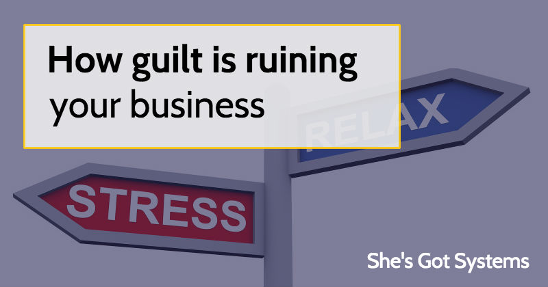 How guilt is ruining your business