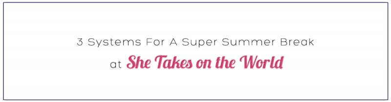 3 Systems For A Super Summer Break at She Takes on the World