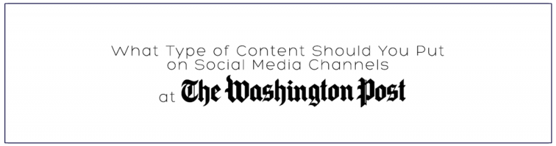 What Type of Content Should You Put on Social Media Channels at The Washington Post