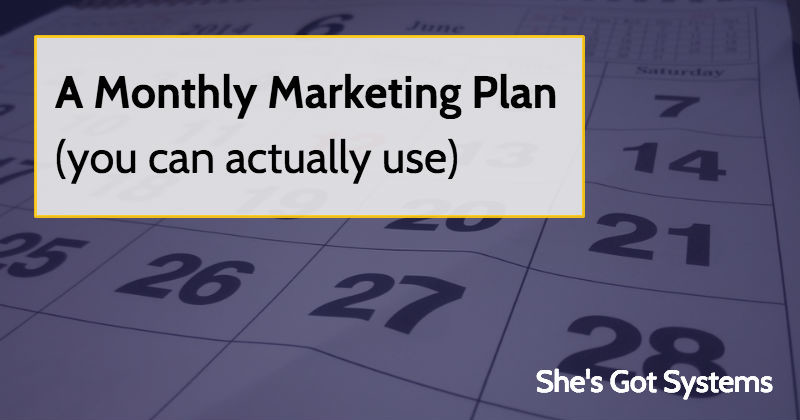 A Monthly Marketing Plan (you can actually use)
