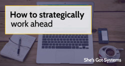 How to strategically work ahead