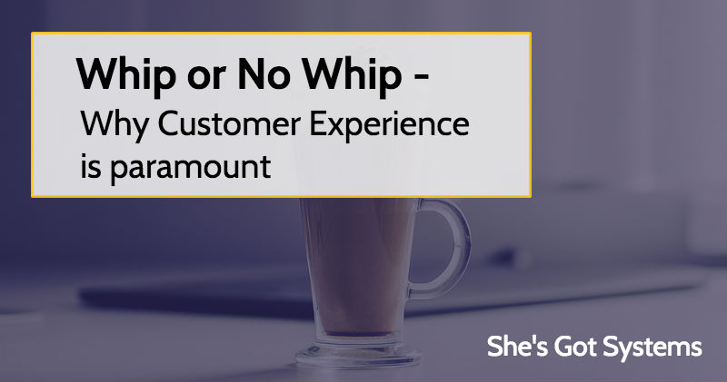 Whip or No Whip – Why Customer Experience is paramount