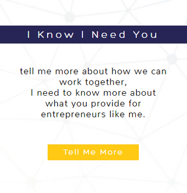 I Know I Need You: tell me more about how we can work together, I need to know more about what you provide for entrepreneurs like me