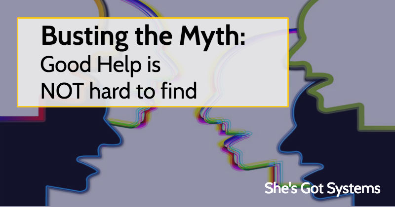 Busting the Myth Good Help is NOT hard to find
