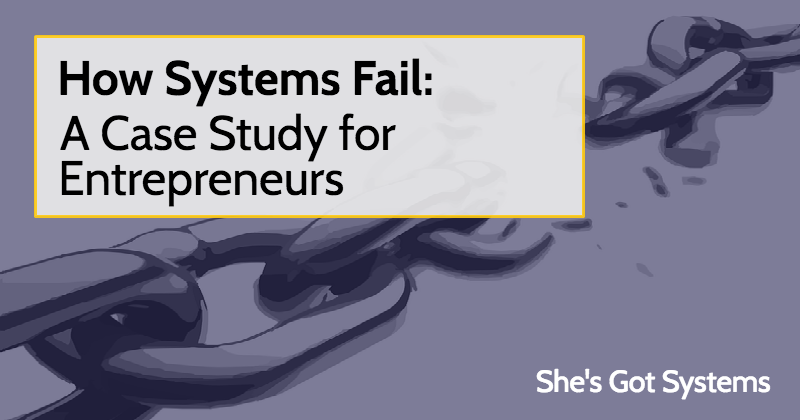 How Systems Fail: A Case Study for Entrepreneurs