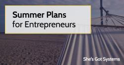 Summer Plans for Entrepreneurs
