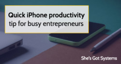 Quick iPhone productivity tip for busy entrepreneurs