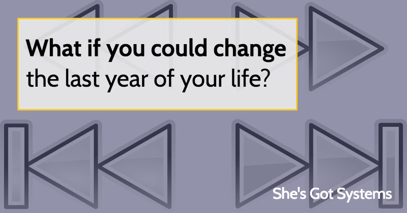 What if you could change the last year of your life?