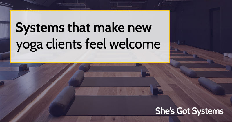Systems that make new yoga clients feel welcome