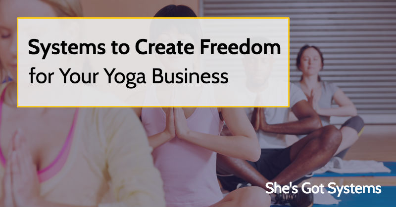 Systems to Create Freedom for Your Yoga Business