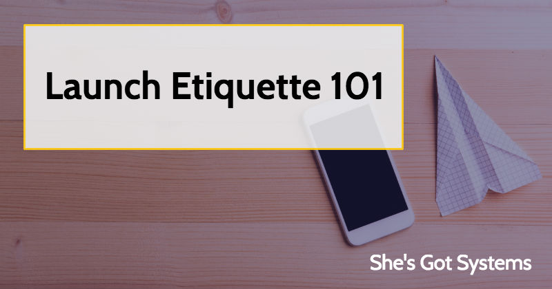 Launch Etiquette 101