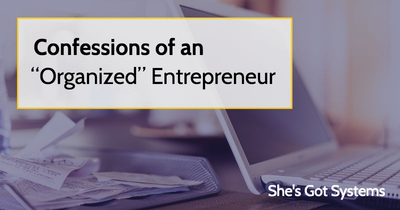 "Confessions of an ""Organized"" Entrepreneur"