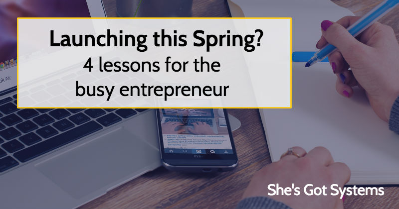 Launching this Spring? 4 Lessons for the busy entrepreneur