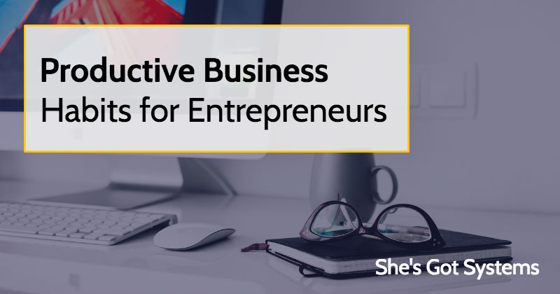 Productive Business Habits for Entrepreneurs