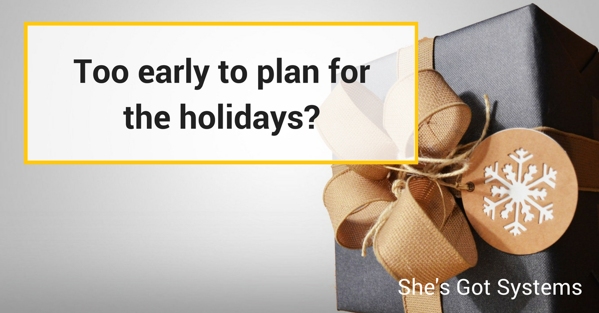 Too early to plan for the holidays?