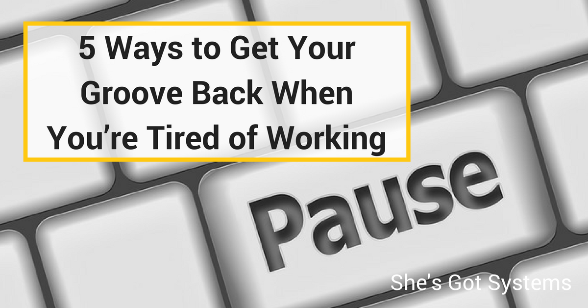 5 Ways to Get Your Groove Back When You're Tired of Working