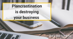Plancrastination is destroying your business