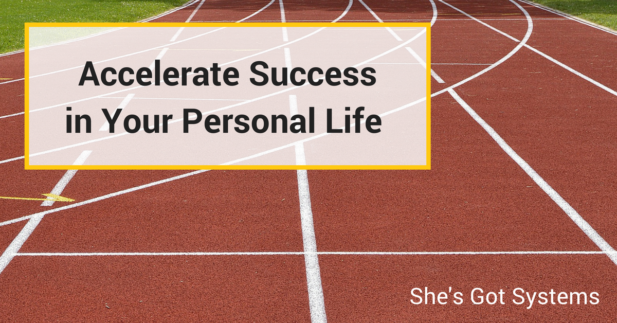 Accelerate Success in Your Personal Life